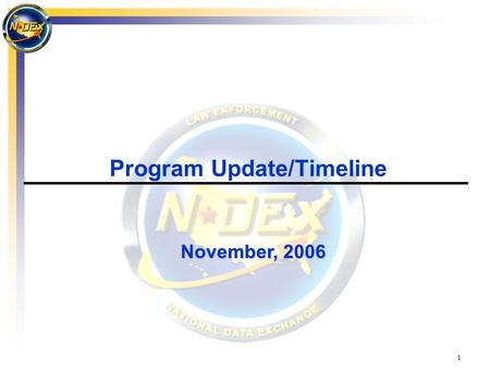 1 Program Update/Timeline November, 2006. 2  Statement of Requirements (ConOps)  Funding Projections  DOJ/BJA  Cost Modeling  Effectively Communicate.