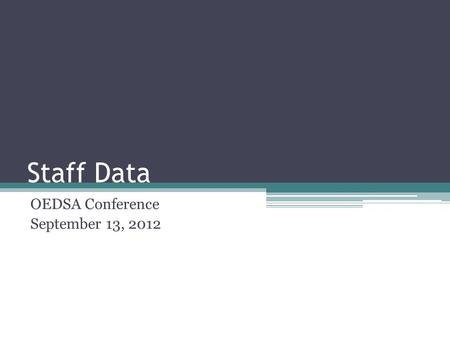 Staff Data OEDSA Conference September 13, 2012. Turn Off Cell Phones.