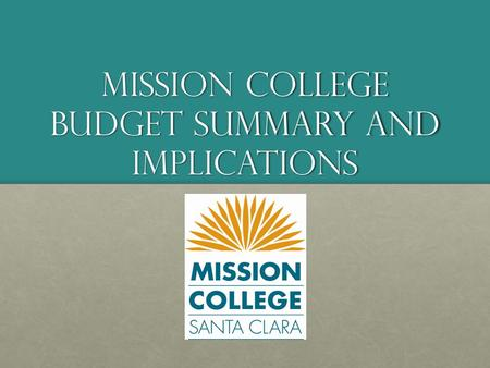 Mission College Budget Summary and Implications. One-time Funds Expected in Year-end Balances 1. 1.District Reduction Target$2,600,000 2. 2.Office the.