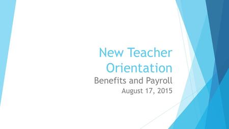 New Teacher Orientation Benefits and Payroll August 17, 2015.