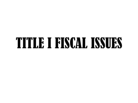 TITLE I FISCAL ISSUES. FEDERAL PROGRAMS FUNDING ISSUES Supplement not Supplant Maintenance of Effort Comparability Time and Effort 100% Certifications.