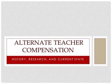 HISTORY, RESEARCH, AND CURRENT STATE ALTERNATE TEACHER COMPENSATION.