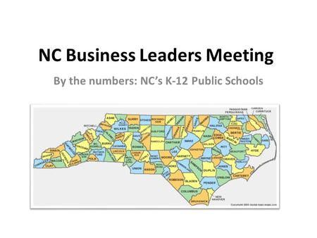 NC Business Leaders Meeting By the numbers: NC's K-12 Public Schools.