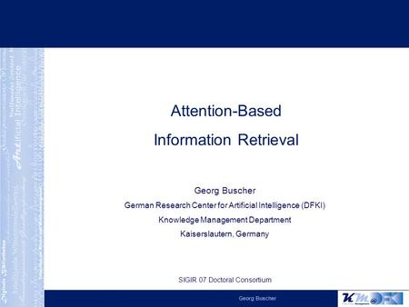 Georg Buscher German Research Center for Artificial Intelligence (DFKI) Knowledge Management Department Kaiserslautern, Germany SIGIR 07 Doctoral Consortium.