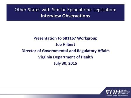 Other States with Similar Epinephrine Legislation: Interview Observations Presentation to SB1167 Workgroup Joe Hilbert Director of Governmental and Regulatory.