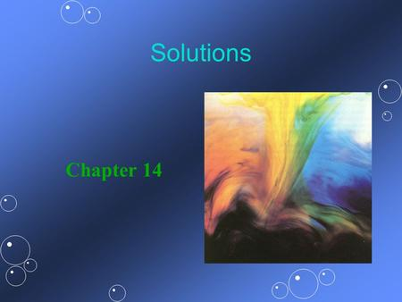 Solutions Chapter 14. Common Solutions Chemical solutions encountered in everyday life: aircoffee tap watergasoline shampoocough syrup orange sodaGatorade.