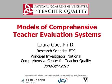 Copyright © 2009 National Comprehensive Center for Teacher Quality. All rights reserved. Models of Comprehensive Teacher Evaluation Systems Laura Goe,
