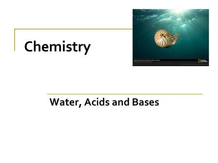 Chemistry Water, Acids and Bases. Inorganic Chemistry The study of inorganic compounds  water  acids  bases.