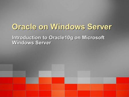 Oracle on Windows Server Introduction to Oracle10g on Microsoft Windows Server.