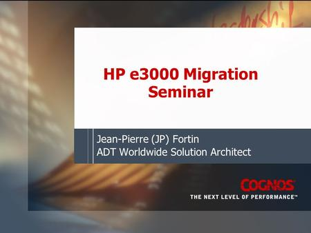 HP e3000 Migration Seminar Jean-Pierre (JP) Fortin ADT Worldwide Solution Architect.