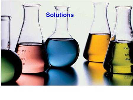 Solutions. Homogeneous mixtures (evenly mixed) Solutions Homogeneous mixtures (evenly mixed) Made of a solute dissolved in a solvent.