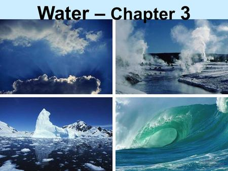 Water – Chapter 3. Properties of Water Polar molecule Cohesion and adhesion High specific heat Density – greatest at 4 o C Universal solvent of life.