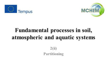 Fundamental processes in soil, atmospheric and aquatic systems 2(ii) Partitioning.