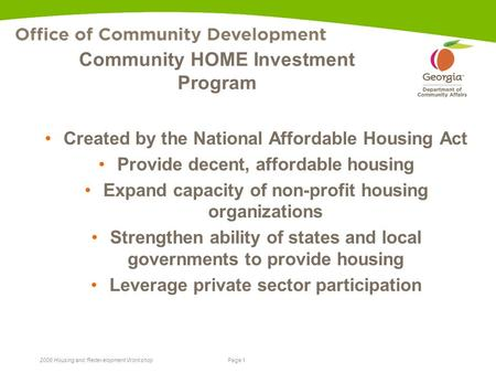 Page 1 2008 Housing and Redevelopment Workshop Community HOME Investment Program Created by the National Affordable Housing Act Provide decent, affordable.