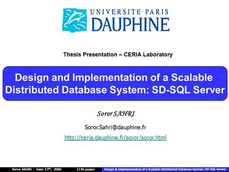 Soror SAHRI – June 13 th, 2006 Design & Implementation of a Scalable Distributed Database System: SD-SQL Server 1\46 pages Soror SAHRI