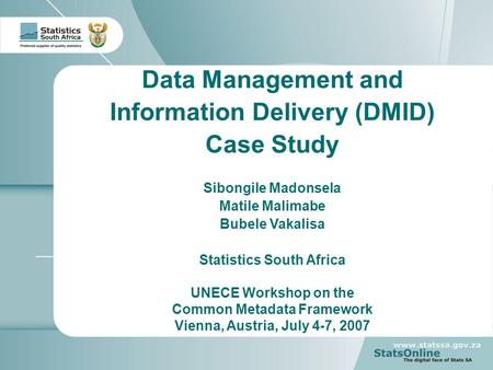 1 Statistics South Africa Case Study - ESMDF Project Data Management and Information Delivery (DMID) Case Study Sibongile Madonsela Matile Malimabe Bubele.