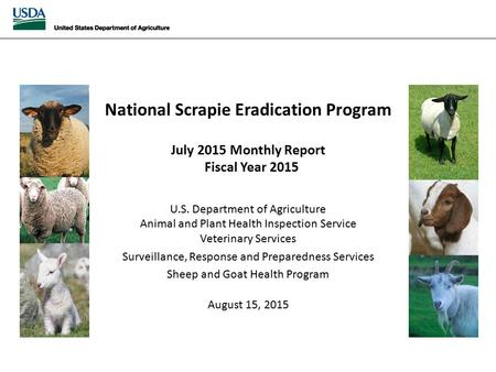 National Scrapie Eradication July 2015 Monthly Report National Scrapie Eradication Program July 2015 Monthly Report Fiscal Year 2015 U.S. Department of.