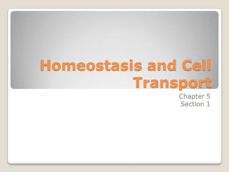 Homeostasis and Cell Transport Chapter 5 Section 1.