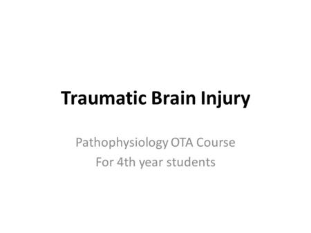 Traumatic Brain Injury Pathophysiology OTA Course For 4th year students.