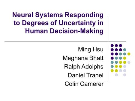 Ming Hsu Meghana Bhatt Ralph Adolphs Daniel Tranel Colin Camerer Neural Systems Responding to Degrees of Uncertainty in Human Decision-Making.