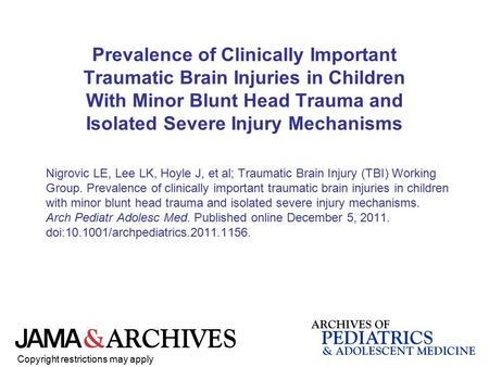 Prevalence of Clinically Important Traumatic Brain Injuries in Children With Minor Blunt Head Trauma and Isolated Severe Injury Mechanisms Nigrovic LE,