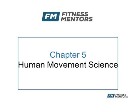 Chapter 5 Human Movement Science. Objectives After this presentation, the participant will be able to: –Describe biomechanical terminology, planes of.