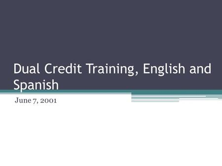 Dual Credit Training, English and Spanish June 7, 2001.