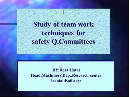 ] Study of team work techniques for safety Q.Committees BY:Reza Hatai Head,Machinery,Dep.,Research center IranianRailways BY:Reza Hatai Head,Machinery,Dep.,Research.