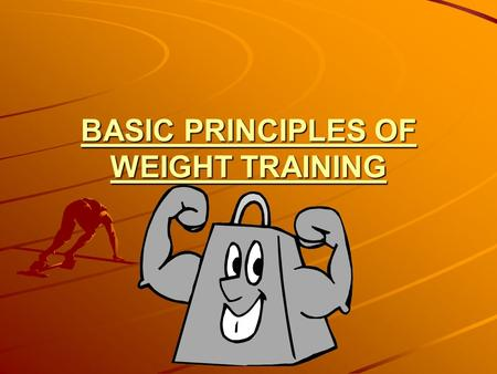 BASIC PRINCIPLES OF WEIGHT TRAINING. GOAL FOR WEIGHTTRAINING: To improve or maintain performance in terms of strength, endurance, and flexibility.