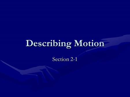 Describing Motion Section 2-1. Motion Motion occurs when an object changes its position.Motion occurs when an object changes its position. Both Distance.