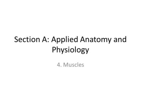 Section A: Applied Anatomy and Physiology 4. Muscles.