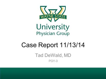 Case Report 11/13/14 Tad DeWald, MD PGY-3. Disclosure Speaker has no relevant financial disclosures.