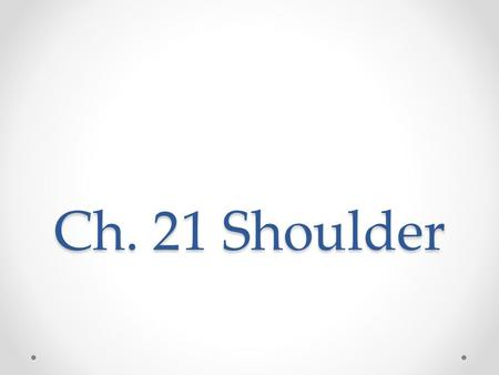 Ch. 21 Shoulder. Objectives Name the three articulations that constitute the shoulder girdle complex. Describe how stability of the shoulder is maintained.