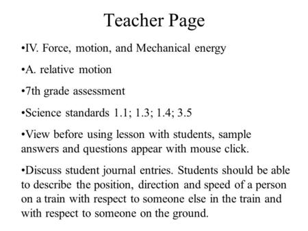Teacher Page IV. Force, motion, and Mechanical energy A. relative motion 7th grade assessment Science standards 1.1; 1.3; 1.4; 3.5 View before using lesson.