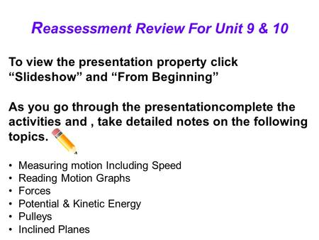 "R eassessment Review For Unit 9 & 10 To view the presentation property click ""Slideshow"" and ""From Beginning"" As you go through the presentationcomplete."