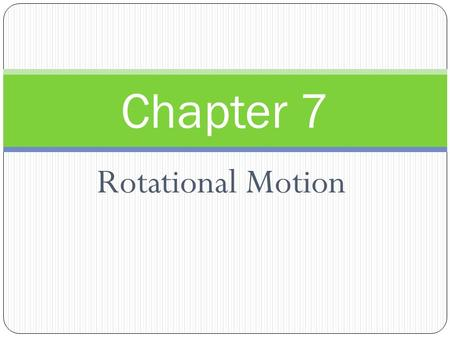 Rotational Motion Chapter 7. Measuring Rotational Motion When an object spins it is said to undergo rotational motion. The axis of rotation is the line.