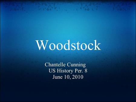 Woodstock Chantelle Cunning US History Per. 8 June 10, 2010.