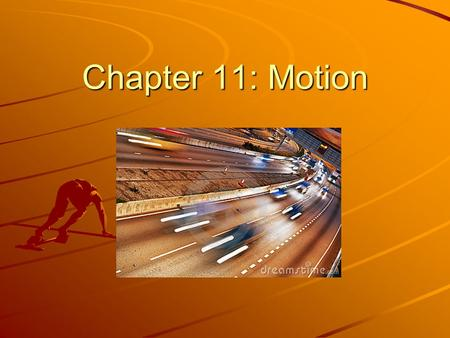 Chapter 11: Motion. Section 11.1 – Distance and Displacement To describe motion accurately and completely, a frame of reference is necessary. A frame.