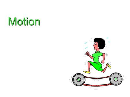 Motion. Definition Motion is a change in an object's position relative to a reference point.