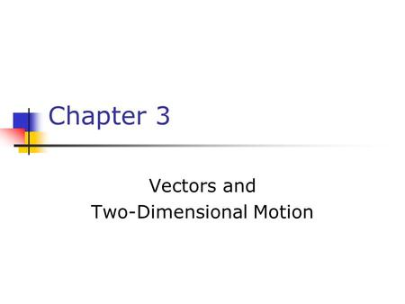 Chapter 3 Vectors and Two-Dimensional Motion. Vector vs. Scalar Review All physical quantities encountered in this text will be either a scalar or a vector.