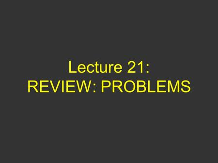 Lecture 21: REVIEW: PROBLEMS. Questions of Yesterday 1) Ball 1 is thrown vertically in the air with speed v. Ball 2 is thrown from the same position with.