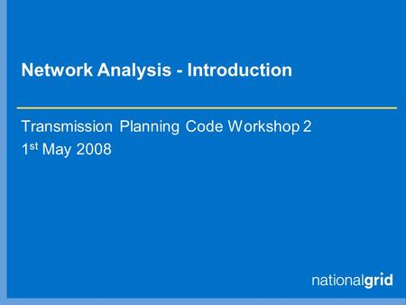 Network Analysis - Introduction Transmission Planning Code Workshop 2 1 st May 2008.