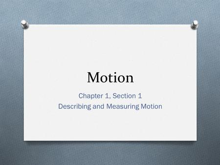 Chapter 1, Section 1 Describing and Measuring Motion