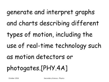 Generate and interpret graphs and charts describing different types of motion, including the use of real-time technology such as motion detectors or photogates.[PHY.4A]
