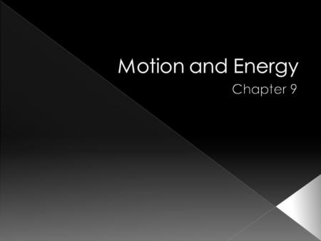 Motion and Energy Chapter 9.