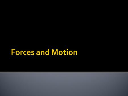 You must have a force to change motion Things will continue in motion unless another force acts on the object Force = push or pull, any action that can.