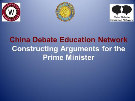 China Debate Education Network Constructing Arguments for the Prime Minister.