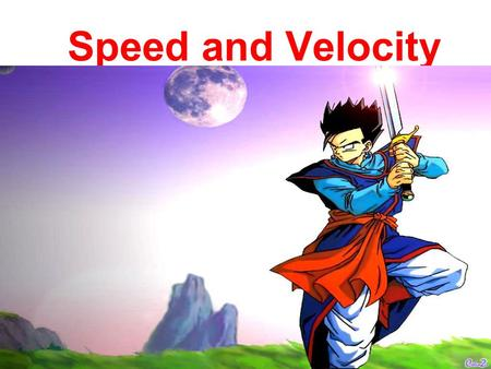 Speed and Velocity. Motion is defined as:the change of position with time.
