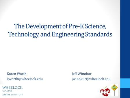 The Development of Pre-K Science, Technology, and Engineering Standards Karen WorthJeff Winokur