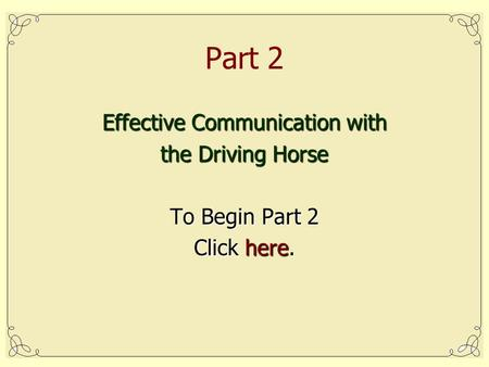 Effective Communication with the Driving Horse To Begin Part 2 Click here. Part 2.